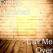 Call Me Over by Ruthie Henshall