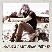 Ain't Always Pretty - EP by Logan Mize