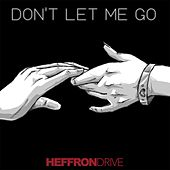 Don't Let Me Go by Heffron Drive
