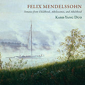 Play & Download Mendelssohn: Sonatas from Childhood, Adolescence & Adulthood by Karr-Yang Duo | Napster