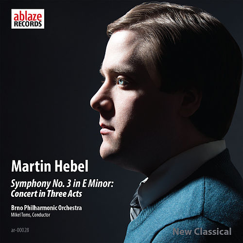 Martin Hebel: Symphony No. 3 in E Minor (Concert in 3 Acts) by Brno Philharmonic Orchestra