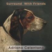 Surround With Friends von Adriano Celentano