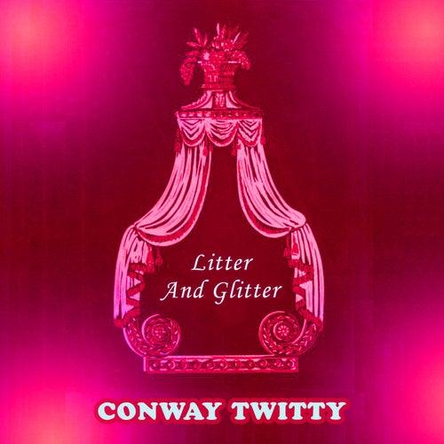 Litter And Glitter von Conway Twitty
