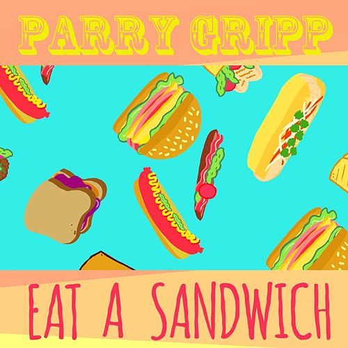 Eat a Sandwich by Parry Gripp