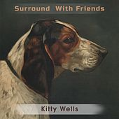 Surround With Friends by Kitty Wells