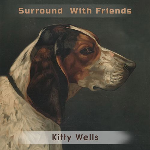 Surround With Friends di Kitty Wells