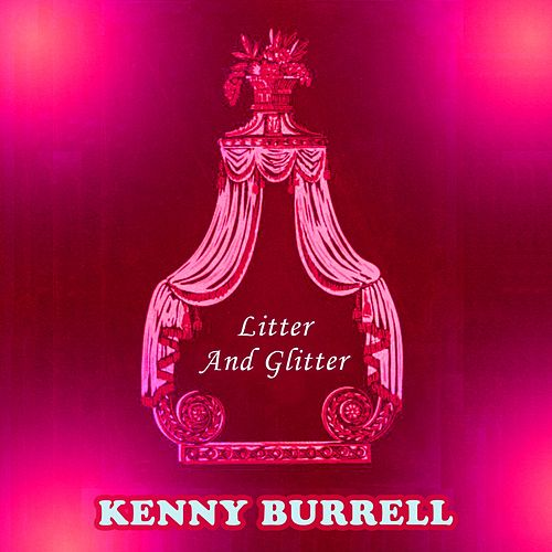 Litter And Glitter von Kenny Burrell