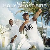 Play & Download Holy Ghost Fire (feat. Akon) by Flex | Napster