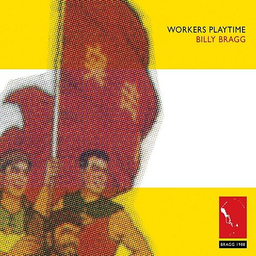 Play & Download Workers Playtime by Billy Bragg | Napster