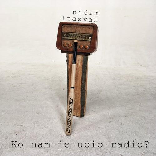 Ko Nam Je Ubio Radio by Nicim Izazvan