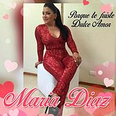Play & Download Porque Te Fuiste Dulce Amor by Maria Diaz   Napster