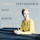 Play & Download Bach Partitas No. 1 & 2 & Bartók Bagatelles Sz. 38 and Burlesques Sz. 47 by Tamara Stefanovich | Napster
