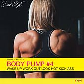 Play & Download Body Pump #4: Wake up Work out Look Hot Kick Ass by Various Artists | Napster