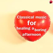 Play & Download Classical music  for healing a boring afternoon by Healing classic | Napster