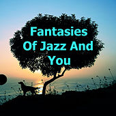 Fantasies Of Jazz And You von Various Artists