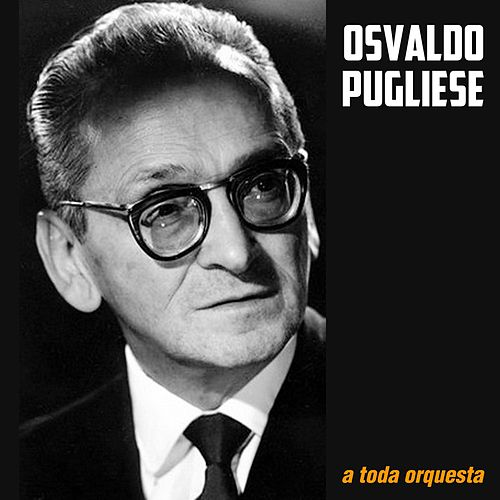 Play & Download A Toda Orquesta by Osvaldo Pugliese | Napster