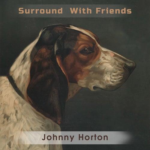 Surround With Friends von Johnny Horton