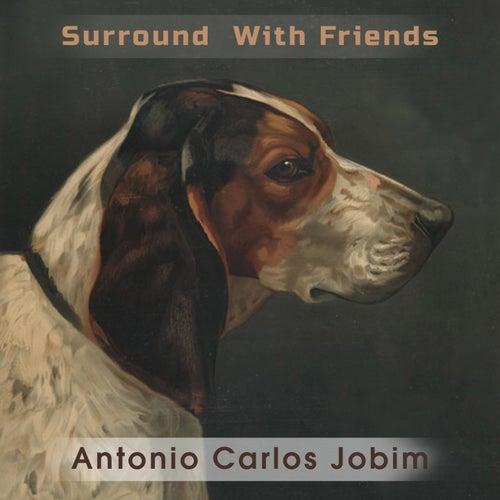 Surround With Friends van Antônio Carlos Jobim (Tom Jobim)