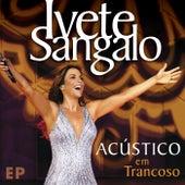 Play & Download Acústico Em Trancoso - EP (Acústico Em Trancoso / Ao Vivo) by Ivete Sangalo | Napster