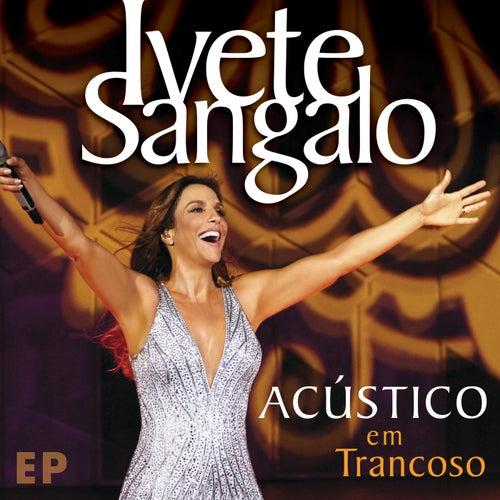 Acústico Em Trancoso - EP (Acústico Em Trancoso / Ao Vivo) by Ivete Sangalo
