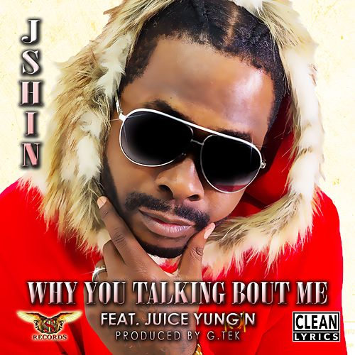 Why You Talking Bout Me (feat. Juice Yung'n) by J-SHIN