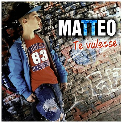 Play & Download Te vulesse by Matteo | Napster