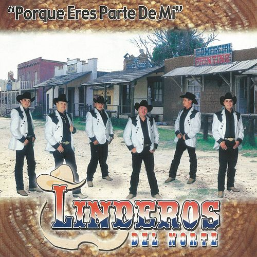 Play & Download Porque Eres Parte de Mi by Linderos del Norte | Napster