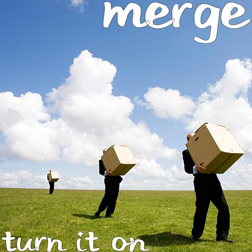 Turn It On by Merge