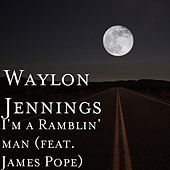 I'm a Ramblin' man (feat. James Pope) by Waylon Jennings