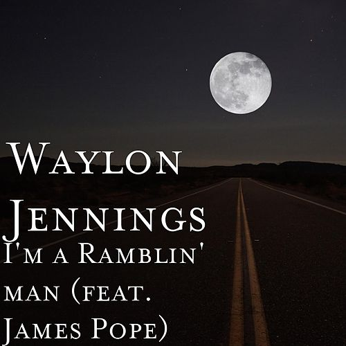 Play & Download I'm a Ramblin' man (feat. James Pope) by Waylon Jennings | Napster