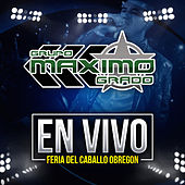 Play & Download En Vivo: Feria Del Caballo Obregon - Exclusivo Byomarcastro Musica 2015 by Grupo Maximo Grado | Napster