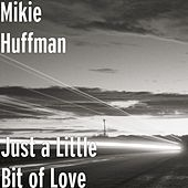 Just a Little Bit of Love by Mikie Huffman
