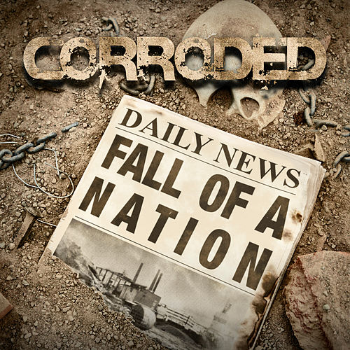 Fall Of A Nation by Corroded