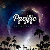 Play & Download Take Me Away - EP by Pacific Dub | Napster