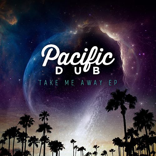 Take Me Away - EP by Pacific Dub