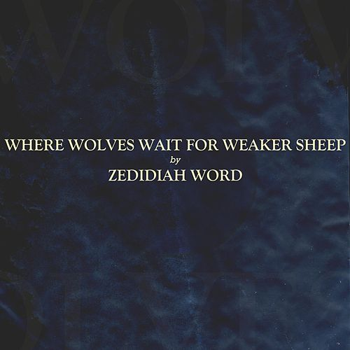 Where Wolves Wait for Weaker Sheep by Zedidiah Word