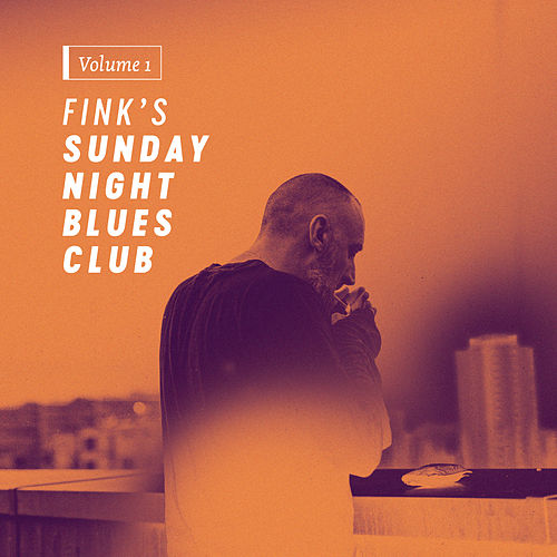 Fink's Sunday Night Blues Club, Vol. 1 by Fink (UK)