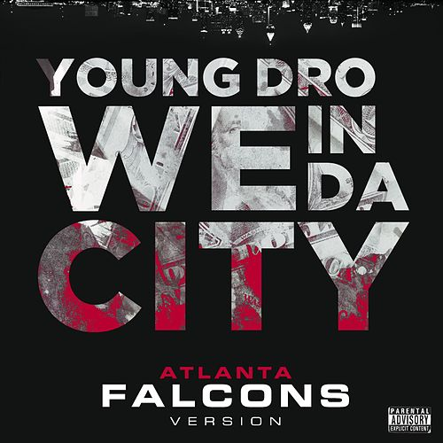 We In Da City (Atlanta Falcons Version) - Single by Young Dro