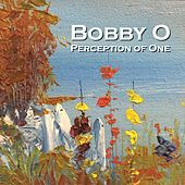 Perception of One by Bobby O