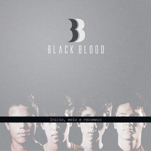 Início, Meio e Recomeço by Black Blood