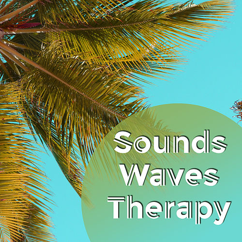 Play & Download Sounds Waves Therapy – Chillout Music on the Beach, Peaceful Mind, Ocean Dreams, Sea of Silence by Ibiza Chill Out | Napster