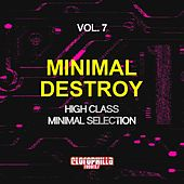 Play & Download Minimal Destroy, Vol. 7 (High Class Minimal Selection) by Various Artists | Napster