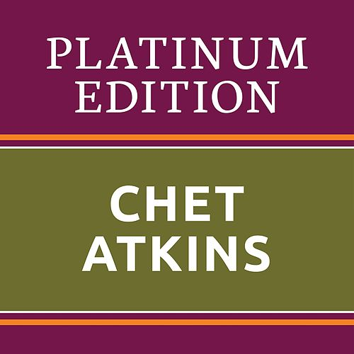 Chet Atkins - Platinum Edition (The Greatest Hits Ever!) von Chet Atkins