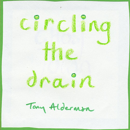 Play & Download Circling the Drain by Tony Alderman | Napster