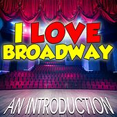 Play & Download I Love Broadway: An Introduction by Various Artists | Napster