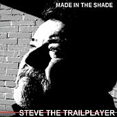 Made in the Shade by Steve the Trailplayer