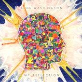 My Reflection by King Washington