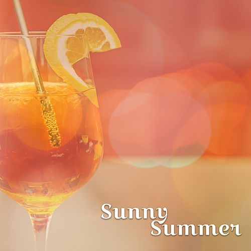 Play & Download Sunny Summer – Chillout Music, Beach Party, Holiday Songs, Lounge Summer, Total Relax by Top 40 | Napster