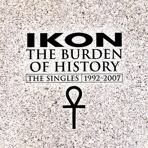 Play & Download The Burden Of History - The Singles 1992-2007 by Ikon | Napster