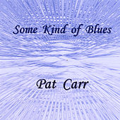 Play & Download Some Kind of Blues by Pat Carr | Napster